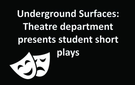 Underground Surfaces: theatre department presents student short plays