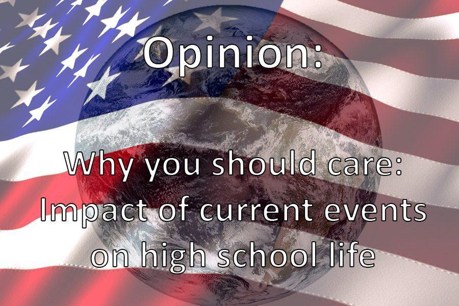 Opinion: Why you should care:  The impact of current events on the high school life