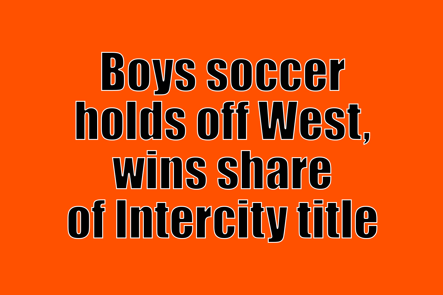 Boys soccer holds off West, wins share of  Intercity title