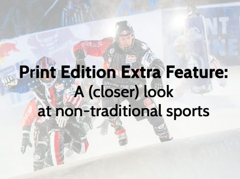 Print Edition Extra Feature: A (closer) look at non-traditional sports