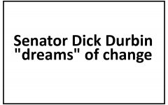 "Senator Dick Durbin ""dreams"" of change"