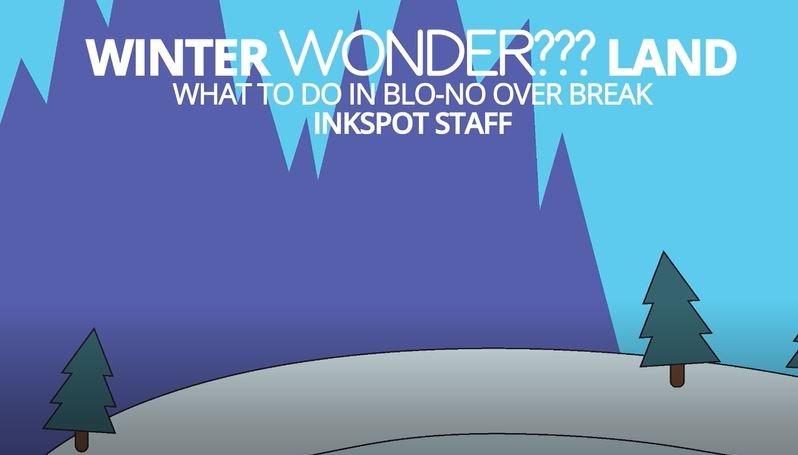 The Inkspot staff has put together some ways to keep you entertained over winter break.