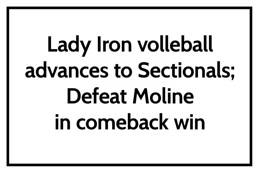 Lady Iron volleball advances to Sectionals; Defeat Moline in comeback win